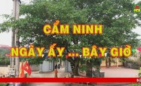 Phóng sự: Cẩm Ninh ngày ấy - bây giờ