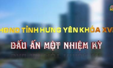 Hội đồng nhân dân tỉnh Hưng Yên khóa XVI - Dấu ấn một nhiệm kỳ