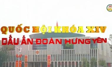 Phim tài liệu: Quốc hội khóa XIV - Dấu ấn Đoàn Hưng Yên