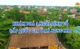 Khám phá 3 ngôi đình cổ cấp quốc gia ở xã Song Mai