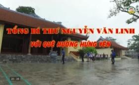 Phóng sự:  Nguyễn Văn Linh với quê hương Hưng Yên