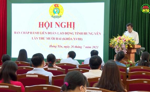 Liên Đoàn Lao Động tỉnh triển khai nhiệm vụ 6 tháng cuối năm 2021